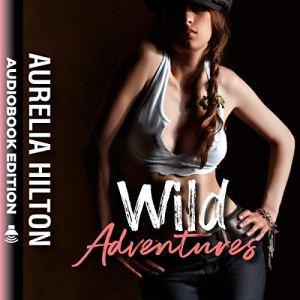 Wild Adventures Audiobook By Aurelia Hilton cover art