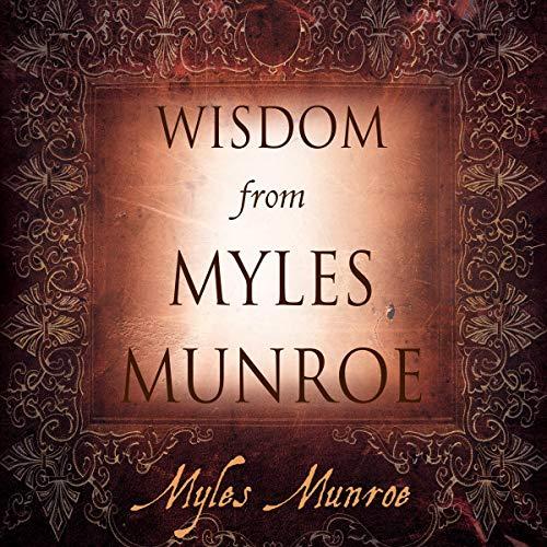Wisdom From Myles Munroe Audiobook By Myles Munroe cover art
