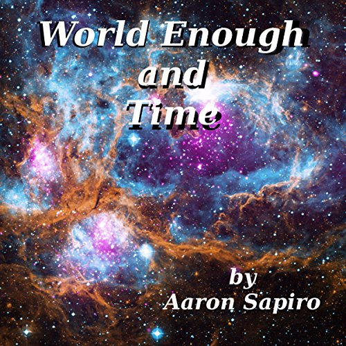 World Enough and Time Audiobook By Aaron Sapiro cover art