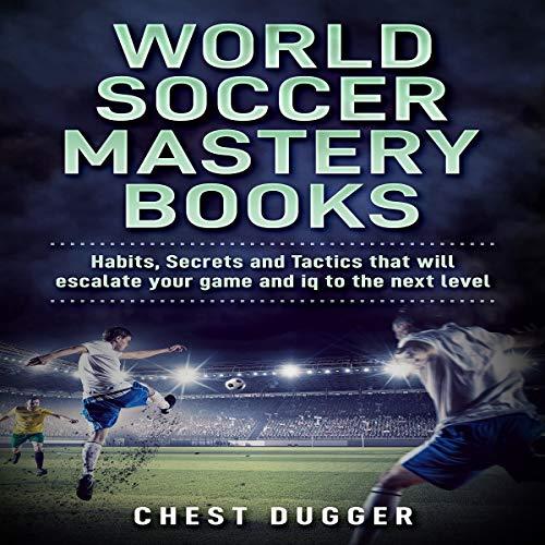 World Soccer Mastery Books Audiobook By Chest Dugger cover art