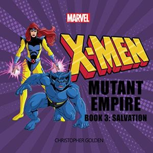 X-Men: Mutant Empire, Book Three: Salvation Audiobook By Christopher Golden, Marvel cover art
