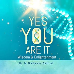 Yes You Are It Audiobook By Dr M Nadeem Ashraf cover art