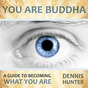 You Are Buddha: A Guide to Becoming What You Are Audiobook By Dennis Hunter cover art