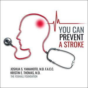 You Can Prevent a Stroke Audiobook By Joshua Yamamoto MD FACC, Kristin E. Thomas MD cover art