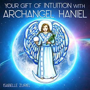 Your Gift of Intuition with Archangel Haniel: Hypnosis Meditation Program Audiobook By Isabelle Zuriel cover art