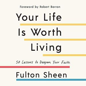 Your Life Is Worth Living Audiobook By Fulton Sheen, Robert Barron cover art