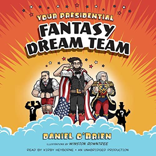 Your Presidential Fantasy Dream Team Audiobook By Daniel O'Brien cover art