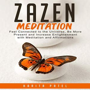 Zazen Meditation: Feel Connected to the Universe, Be More Present and Increase Enlightenment with Meditation and Affirmations Audiobook By Harita Patel cover art