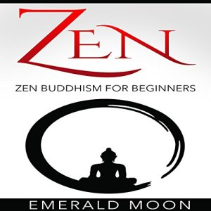 Zen Buddhism for Beginners Audiobook By Emerald Moon cover art