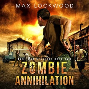 Zombie Annihilation: A Post-Apocalyptic Zombie Survival Audiobook By Max Lockwood cover art