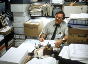 "Milton Waddams in his basement office in Office Space: ""Mr. Lumbergh told me to talk to payroll and then payroll told me to talk to Mr. Lumbergh and I still haven't received my paycheck and he took my stapler and he never brought it back and then they moved my desk to storage room B and there was garbage on it... """