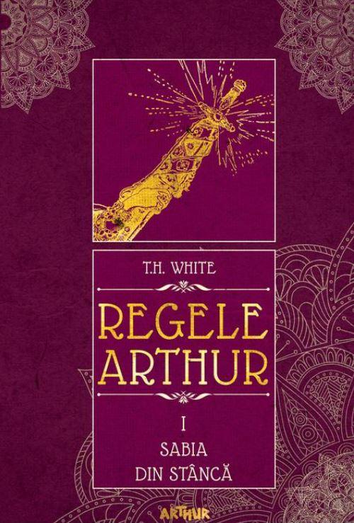 Regele Arthur 1: Sabia din stanca - T.H. White