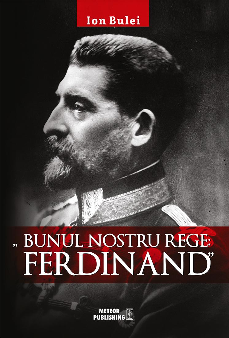 """Bunul nostru rege - Ferdinand<br><a href=""""https://carturesti.ro/autor/ion_bulei"""">ION BULEI</a>"""