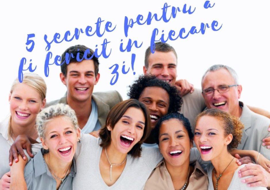5 secrete pentru a fi fericit in fiecare zi!