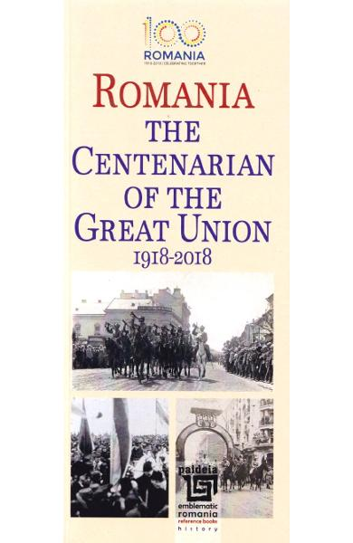 Romania. The Centenarian of The Great Union 1918-2018