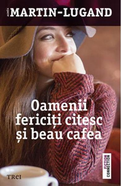 Oamenii fericiti citesc si beau cafea - Agnes Martin-Lugand}