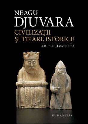 Civilizatii si tipare istorice. Editie ilustrata - Neagu Djuvara