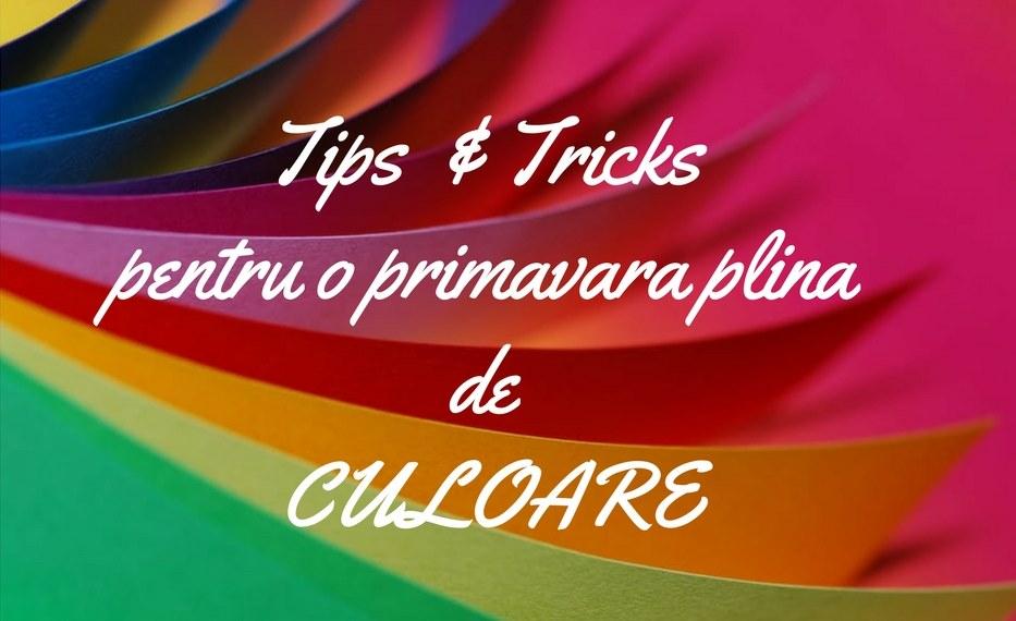 Tips&Tricks pentru o primavara plina de CULOARE