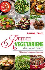 Retete vegetariene din toata lumea - Giuliana Lomazzi