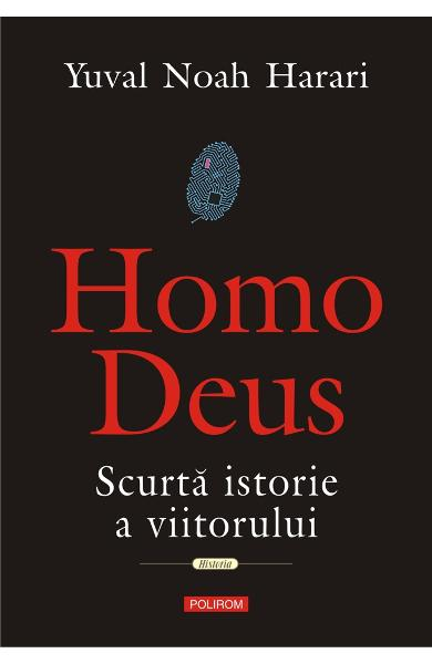 Homo Deus. Scurta istorie a viitorului - Yuval Noah Harari