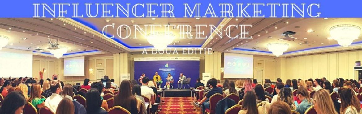Influencer Marketing Conference la a doua editie