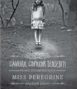 Caminul copiilor deosebiti. Seria Miss Peregrine Vol.1 – Ransom Riggs