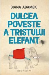 Dulcea poveste a tristului elefant - Diana Adamek}