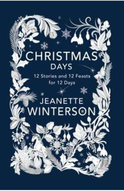 Christmas Days: 12 Stories and 12 Feasts for 12 Days - Jeanette Winterson