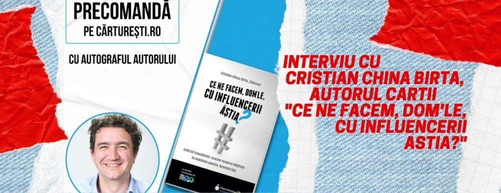 """Interviu cu Cristian China Birta, autorul cartii """"Ce ne facem, dom'le, cu influencerii astia"""""""