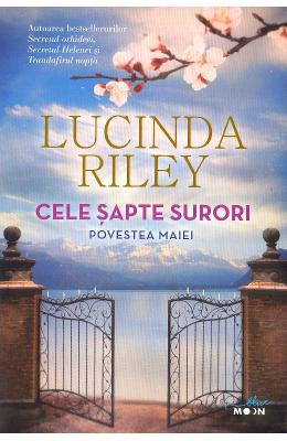 Cele sapte surori. Povestea Maiei - Lucinda Riley
