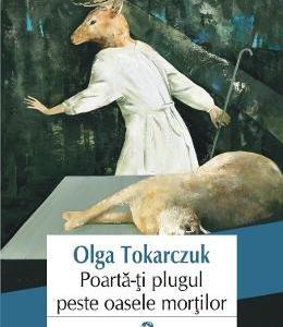 Poarta-ti plugul peste oasele mortilor - Olga Tokarczuk