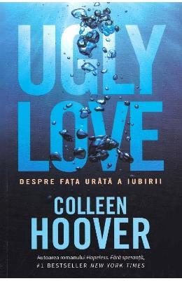 Ugly Love. Despre fata urata a iubirii - Colleen Hoover
