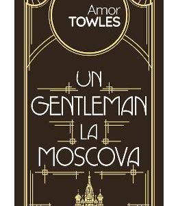 Un gentleman la Moscova - Amor Towles