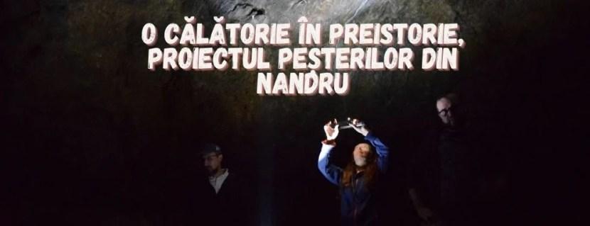O călătorie în preistorie, proiectul peșterilor din Nandru