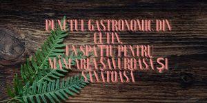 Punctul Gastronomic din Cutin- un spațiu pentru mâncarea savuroasă și sănătoasă
