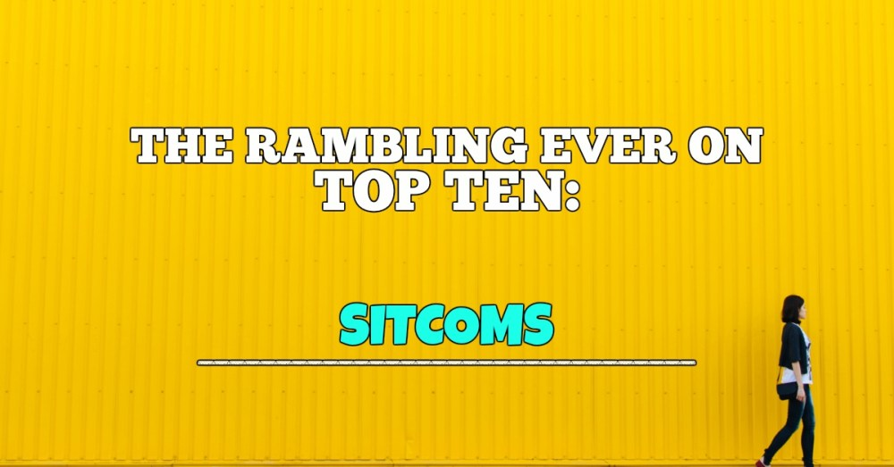 The Top 10 Sitcoms of All Time