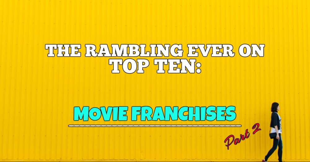 The Top Ten Movie Franchises of All Time (Part Two)
