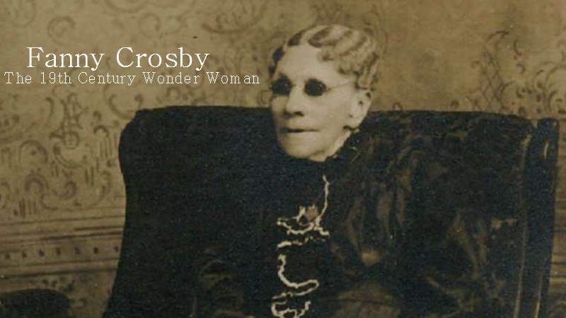 Fanny Crosby: The 19th Century Wonder Woman