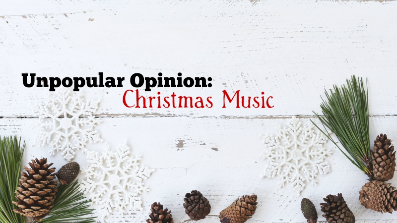 Unpopular Opinion: Christmas Music