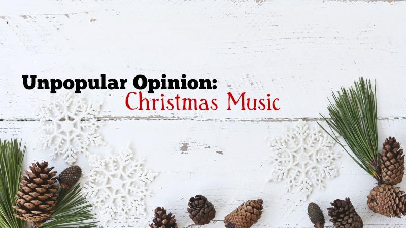 Unpopular Opinion: Christmas Music