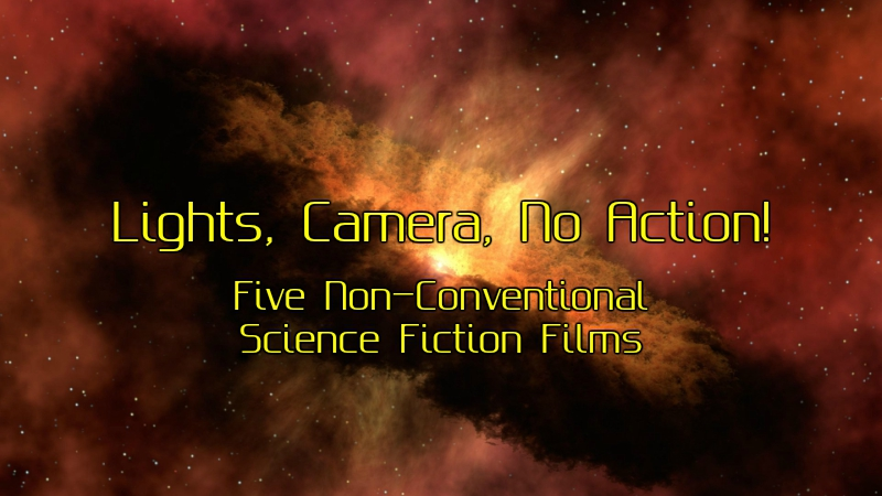 Lights, Camera, No Action! Five Non-Conventional Science Fiction Films