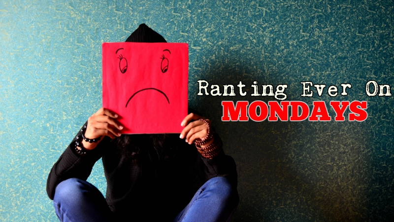 Ranting Ever On: Mondays