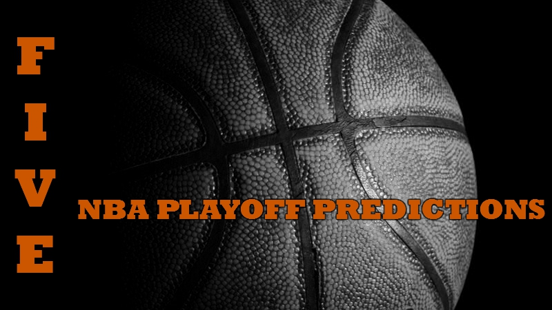Five NBA Playoff Predictions