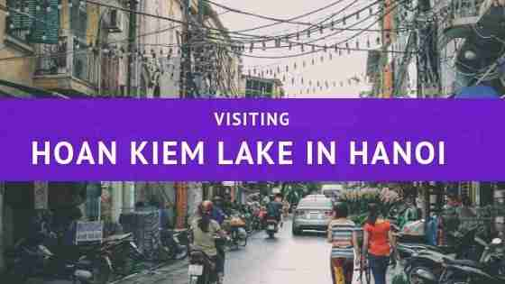 Visiting Hoan Kiem Lake in Hanoi