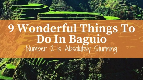 9 Wonderful Things To Do In Baguio. Number 2 is Absolutely Stunning