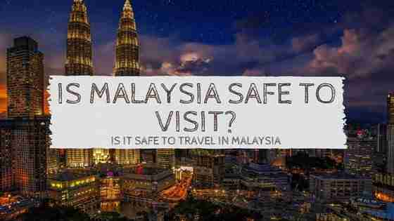 Is Malaysia Safe To Visit or is it Safe To Travel in Malaysia?