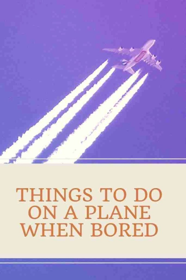 Things to do on a Plane when Bored
