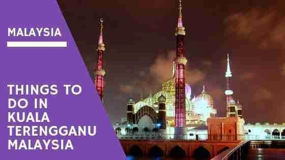 Things To Do In Kuala Terengganu Malaysia You Should Try