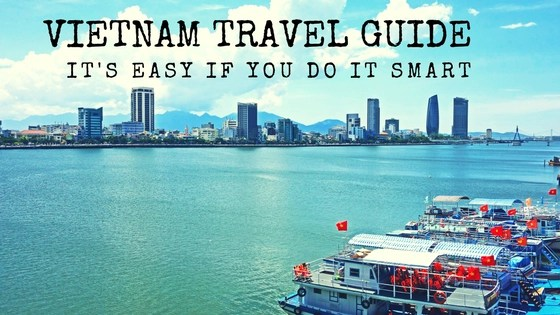 Vietnam Travel Guide - It's Easy If You Do It Smart