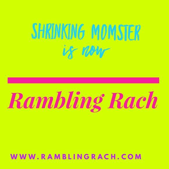 blog name change: Shrinking Momster is now Rambling Rach
